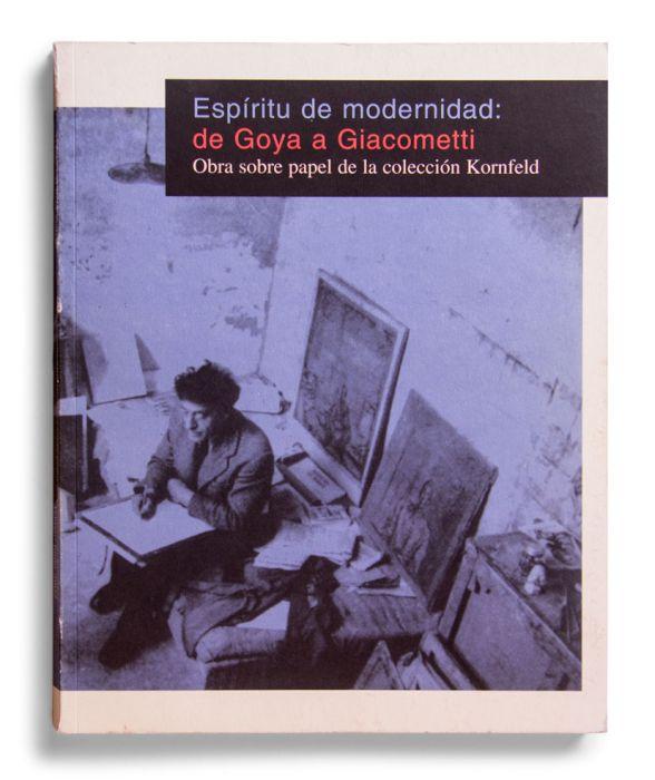 Catálogo : Espíritu de modernidad: de Goya a Giacometti. Obra sobre papel de la colección Kornfeld