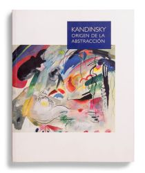 Catalogue : Kandinsky. Origen de la abstracción