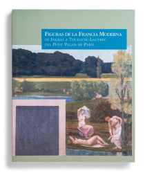 Catalogue : Figuras de la Francia Moderna: de Ingres a Toulouse-Lautrec. Del Petit Palais de París