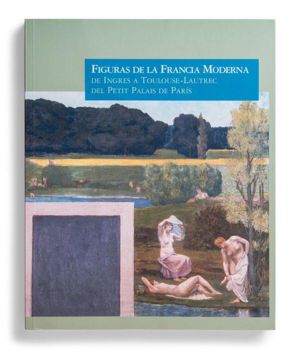Catálogo : Figuras de la Francia Moderna: de Ingres a Toulouse-Lautrec. Del Petit Palais de París