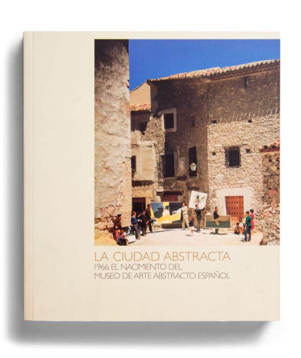 Catalogue : La ciudad abstracta. 1966: el nacimiento del Museo de Arte Abstracto Español
