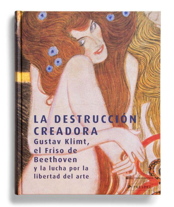 Catálogo : La destrucción creadora. Gustav Klimt, El Friso de Beethoven y la lucha por la libertad del arte