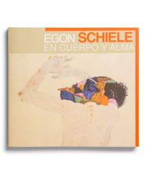 Catálogo : Egon Schiele . En cuerpo y alma