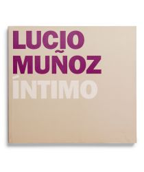 Lucio Muñoz. Íntimo [cat. expo. Fundación Juan March, Madrid]. Madrid: Fundación Juan March, 2003