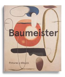 Catalogue : Willi Baumeister. Pinturas y dibujos
