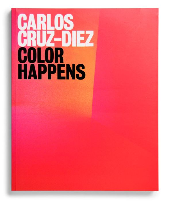 Catalogue : Carlos Cruz-Diez. Color Happens