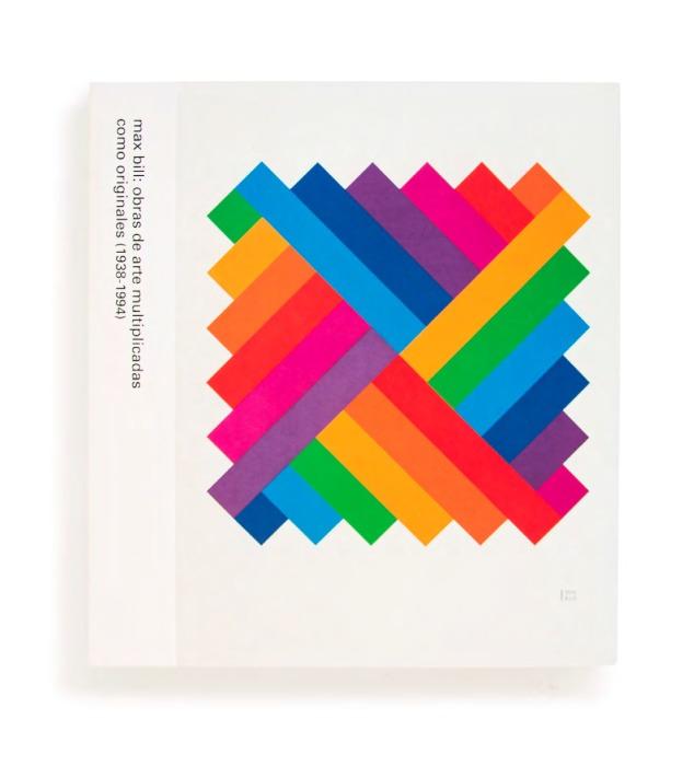 Catalogue : Max Bill : obras de arte multiplicadas como originales (1938-1994) : [exposición]