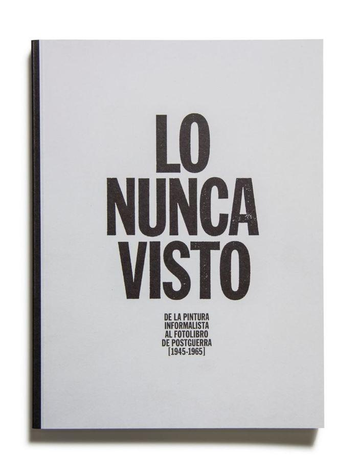 Catálogo : Lo nunca visto. de la pintura informalista al fotolibro de postguerra (1945-1965). Volumen 2