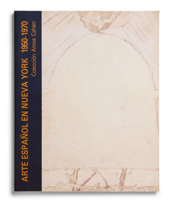 Catalogue : Arte español en Nueva York (1950-1970). Colección Amos Cahan