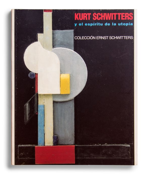 Catalogue : Kurt Schwitters y el espíritu de la utopía. Colección Ernst Schwitters