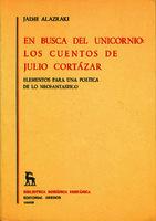 En busca del unicornio los cuentos de Julio Cortázar : elementos para una poética de lo neofantástico [1983]. Biblioteca