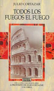 Cubierta de la obra : Todos los fuegos el fuego ; A propósito de Julio Cortázar y su obra