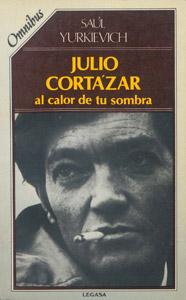 Front Cover : Julio Cortázar, al calor de tu sombra