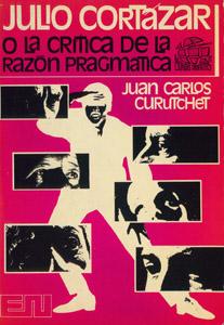 Cubierta de la obra : Julio Cortázar o La crítica de la razón pragmática
