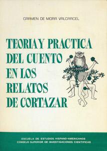 Cubierta de la obra : Teoría y práctica del cuento en los relatos de Cortázar