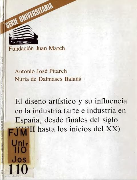 El diseño artístico y su influencia en la industria : (arte e industria en España, desde finales del siglo XVIII hasta los inicios del XX) [1979]. Biblioteca