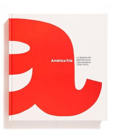"""Portada de """"América fría : la abstracción geométrica en Latinoamérica (1934-1973)"""""""