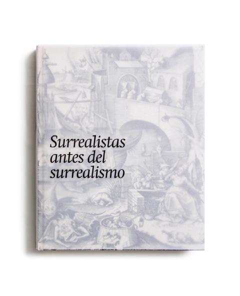 Surrealistas antes del surrealismo : la fantasía y lo fantástico en la estampa, el dibujo y la fotografía [2013]. Biblioteca