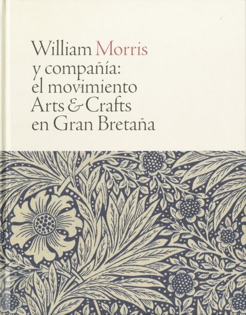 """Portada de """"William Morris y compañía : el movimiento Arts & Crafts en Gran Bretaña"""""""