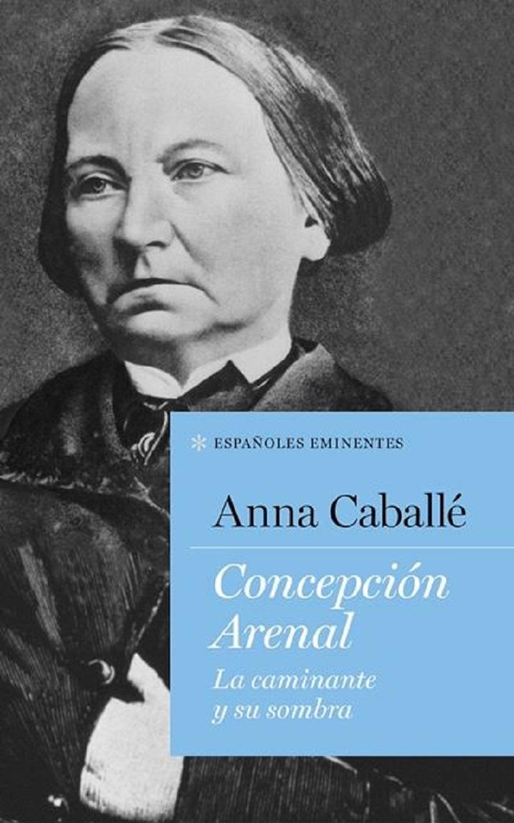 Concepción Arenal. La caminante y su sombra. [2018]. Biblioteca