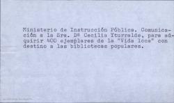 """Comunicación a Cecilia Iturralde del Ministerio de Instrucción Pública para adquirir 400 ejemplares de """"la vida loca"""" con destino a las bibliotecas populares. (Madrid)"""