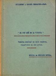 El por qué de la viudita : comedia musical en seis cuadros, repartidos en dos actos / Guillermo y Rafael Fernández-Shaw ; música de Enrique Estela.