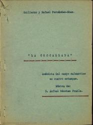 La chocallada : anécdota del campo salmantino en cuatro estampas / Guillermo y Rafael Fernández-Shaw ; música de Aníbal Sánchez Fraile.
