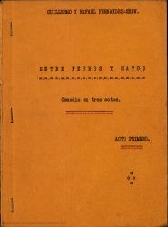 Entre perros y gatos : comedia en tres actos / Guillermo y Rafael Fernández-Shaw.