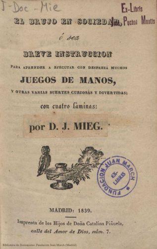 Libro : El brujo en sociedad ó sea Breve instrucción para aprender a ejecutar con destreza muchos juegos de manos, y otras varias suertes curiosas y divertidas